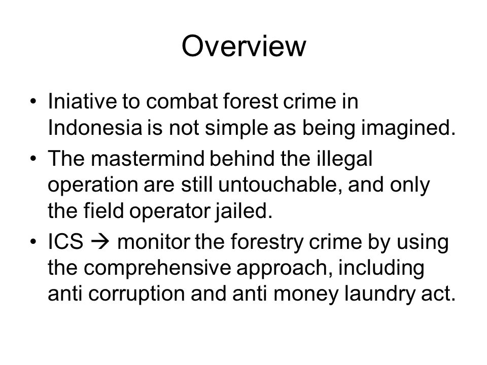 Overview Iniative to combat forest crime in Indonesia is not simple as being imagined.