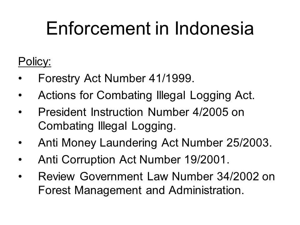 Enforcement in Indonesia Policy: Forestry Act Number 41/1999.