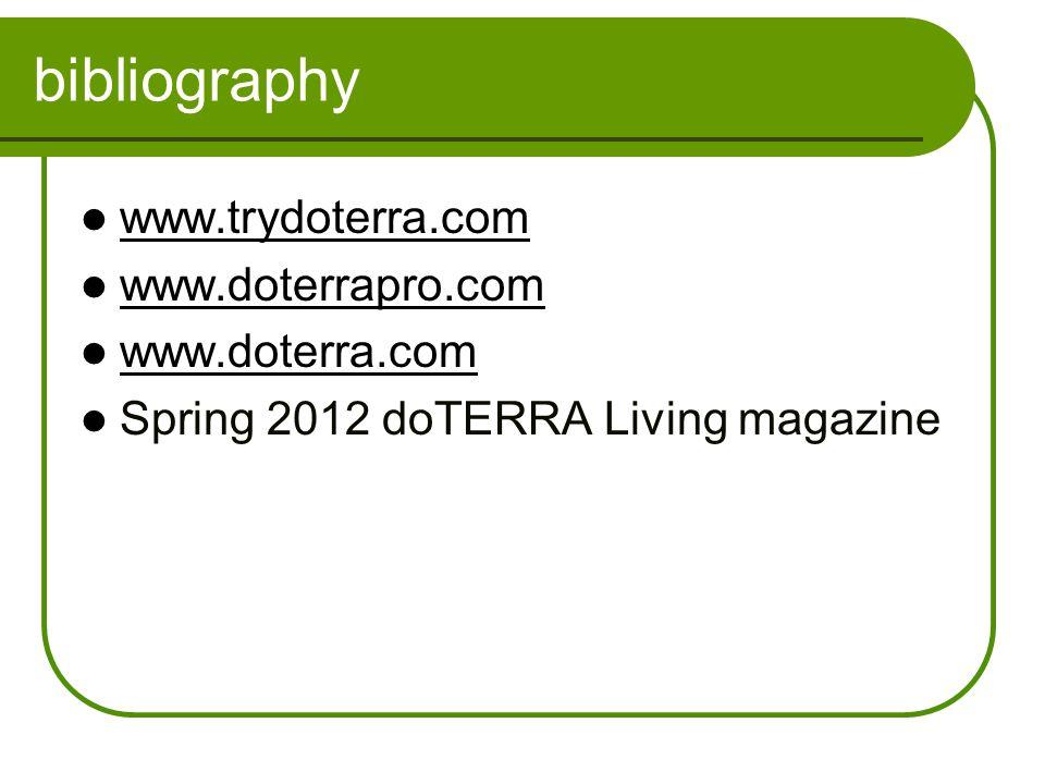 bibliography www.trydoterra.com www.doterrapro.com www.doterra.com Spring 2012 doTERRA Living magazine