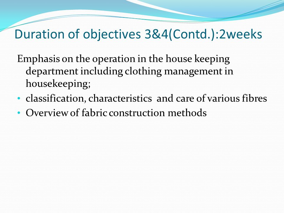 Duration of objectives 3&4(Contd.):2weeks Emphasis on the operation in the house keeping department including clothing management in housekeeping; cla