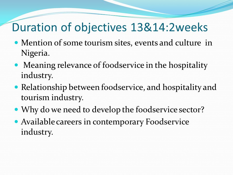 Duration of objectives 13&14:2weeks Mention of some tourism sites, events and culture in Nigeria. Meaning relevance of foodservice in the hospitality