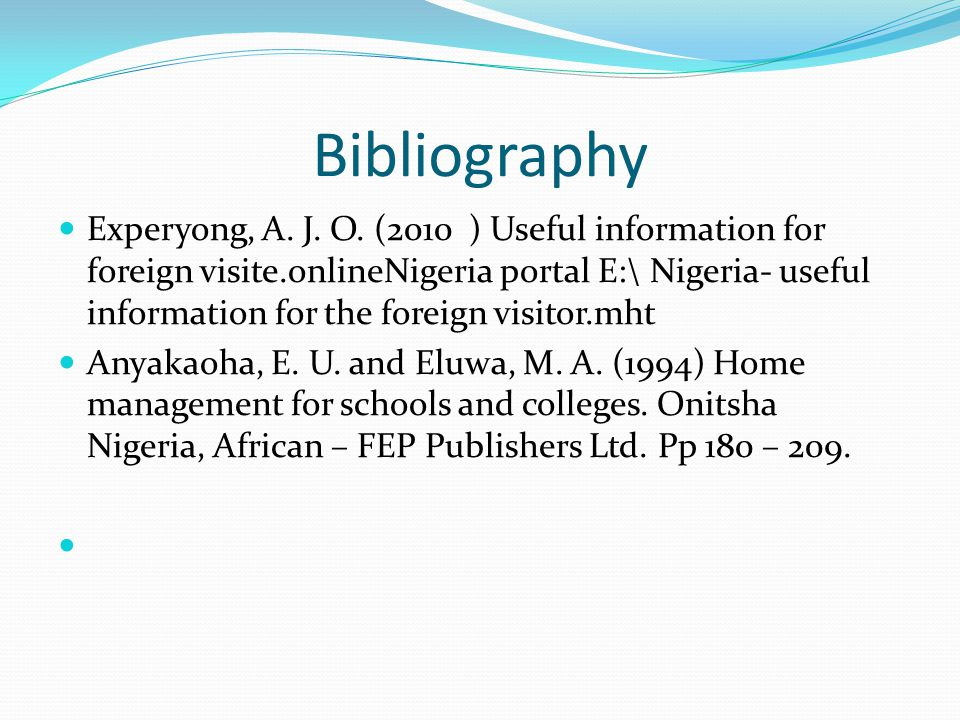 Bibliography Experyong, A. J. O. (2010 ) Useful information for foreign visite.onlineNigeria portal E:\ Nigeria- useful information for the foreign vi