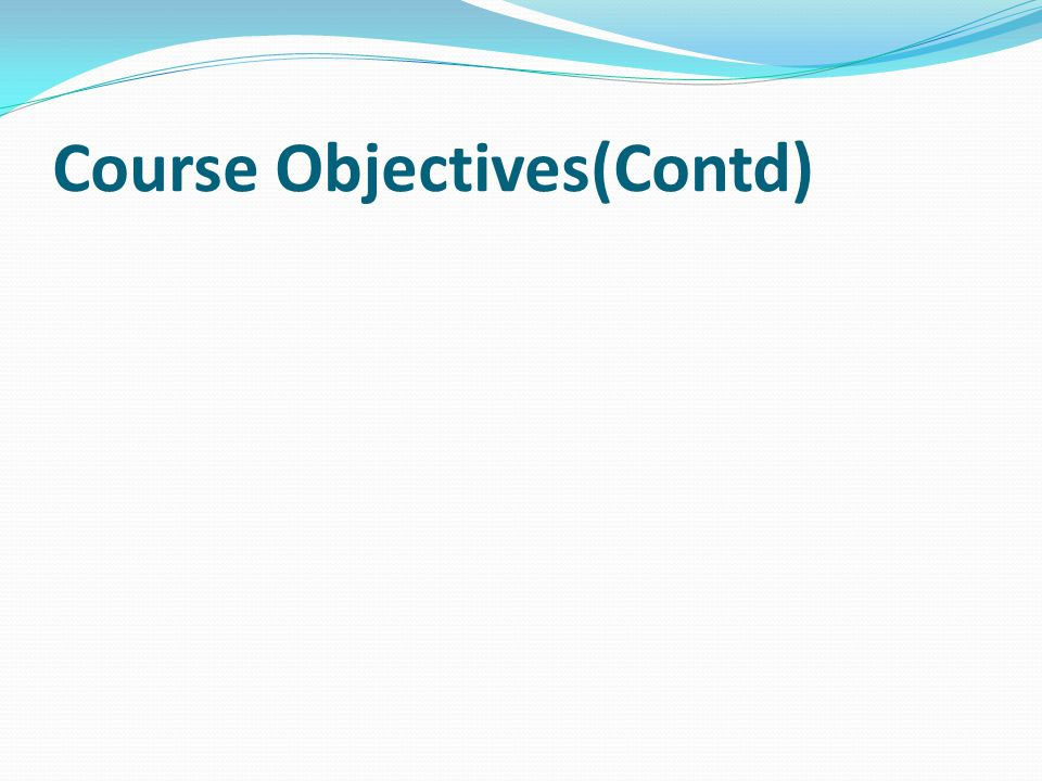 Course Objectives(Contd)