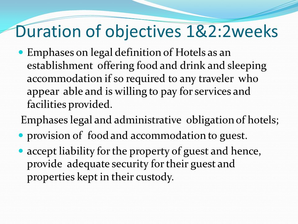 Duration of objectives 1&2:2weeks Emphases on legal definition of Hotels as an establishment offering food and drink and sleeping accommodation if so