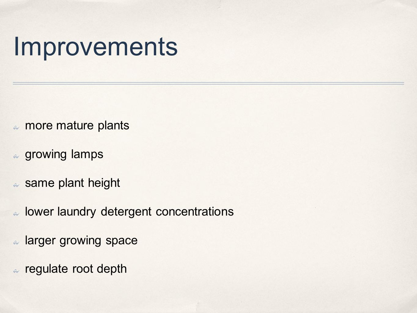 Improvements ✤ more mature plants ✤ growing lamps ✤ same plant height ✤ lower laundry detergent concentrations ✤ larger growing space ✤ regulate root depth