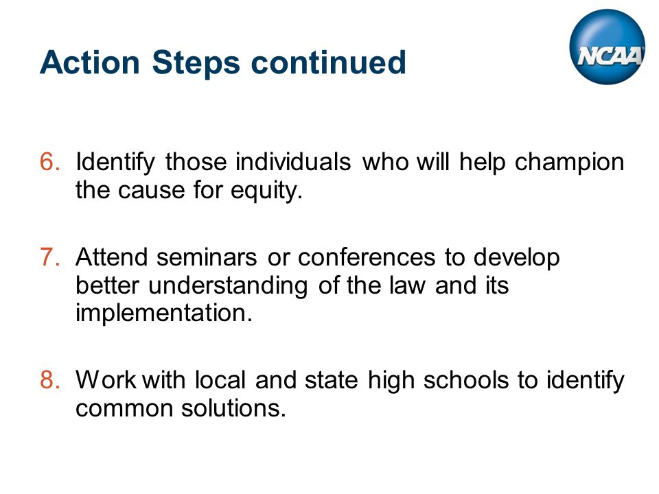 Action Steps continued 6.Identify those individuals who will help champion the cause for equity.