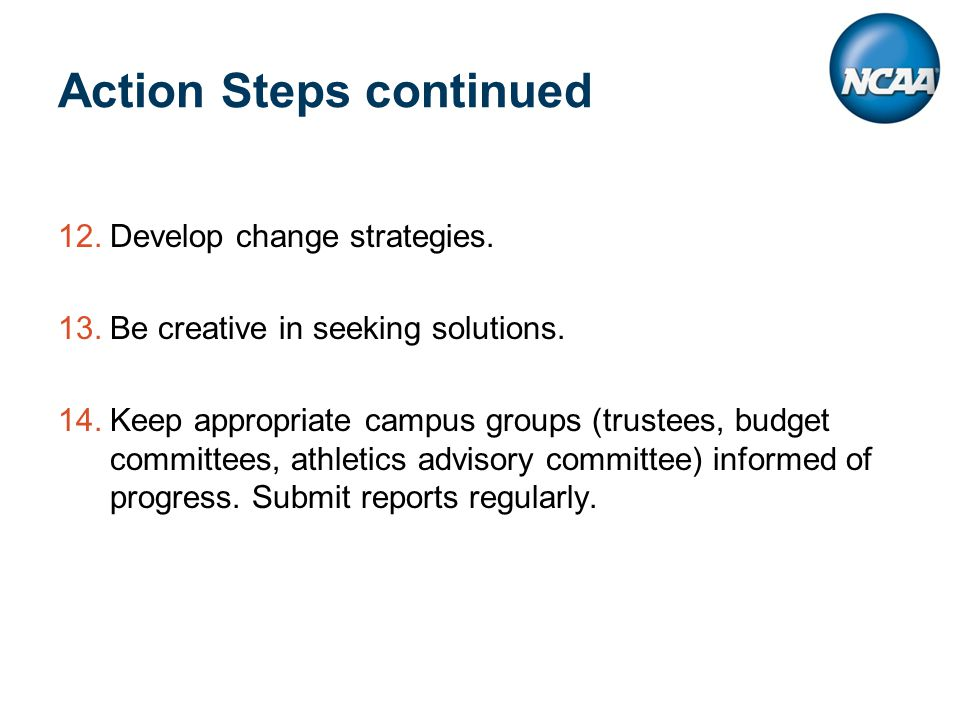 Action Steps continued 12.Develop change strategies.