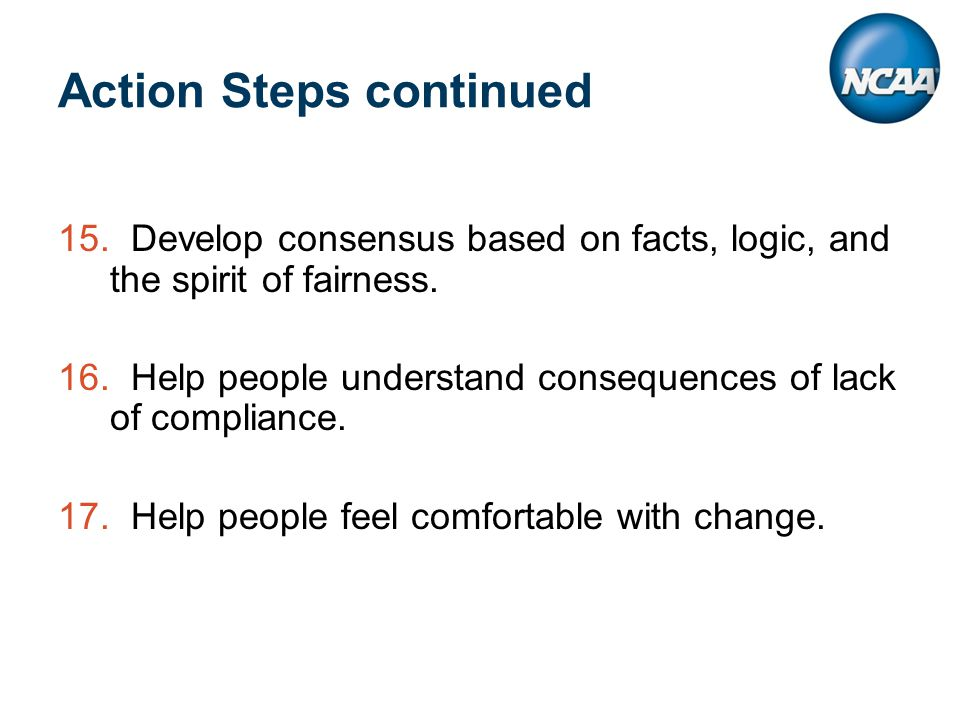 Action Steps continued 15. Develop consensus based on facts, logic, and the spirit of fairness.