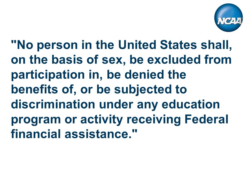 No person in the United States shall, on the basis of sex, be excluded from participation in, be denied the benefits of, or be subjected to discrimination under any education program or activity receiving Federal financial assistance.