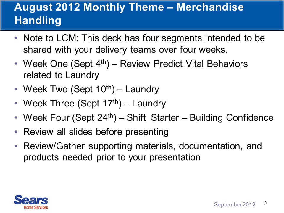 September 2012 3 September 2012 Monthly Theme – Laundry The purpose of the Monthly Theme is to assist our Delivery teams in gaining a better understanding of the products that they deliver.