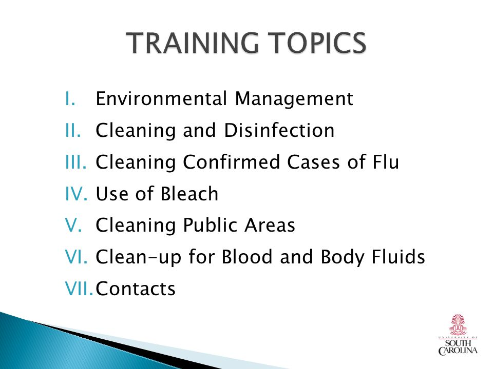 I.Environmental Management II.Cleaning and Disinfection III.Cleaning Confirmed Cases of Flu IV.Use of Bleach V.Cleaning Public Areas VI.Clean-up for Blood and Body Fluids VII.Contacts