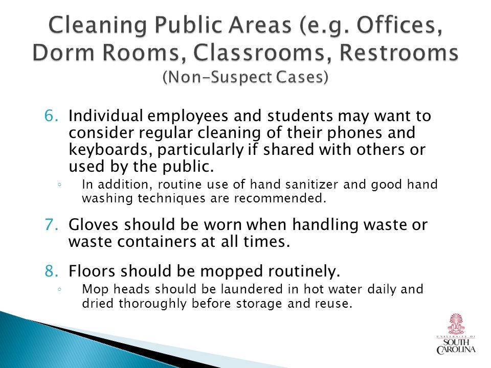 6.Individual employees and students may want to consider regular cleaning of their phones and keyboards, particularly if shared with others or used by the public.