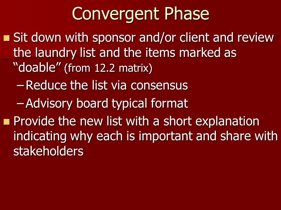 """Convergent Phase Sit down with sponsor and/or client and review the laundry list and the items marked as """"doable"""" (from 12.2 matrix) Sit down with spo"""