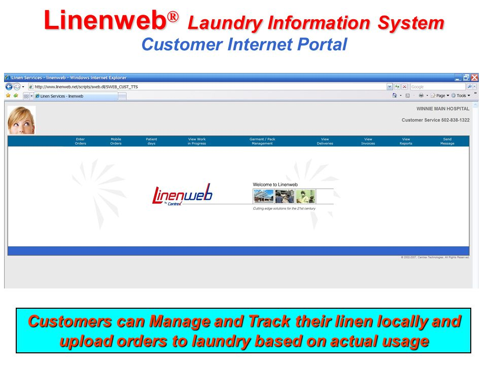 Linenweb ® Laundry Information System Linenweb ® Laundry Information System Customer Internet Portal Customers can Manage and Track their linen locall