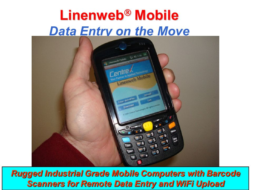 Linenweb  Mobile Linenweb  Mobile Data Entry on the Move Rugged Industrial Grade Mobile Computers with Barcode Scanners for Remote Data Entry and Wi