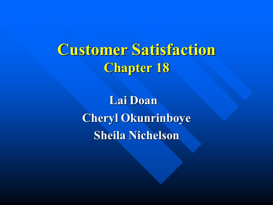 Customer Satisfaction Chapter 18 Lai Doan Cheryl Okunrinboye Sheila Nichelson