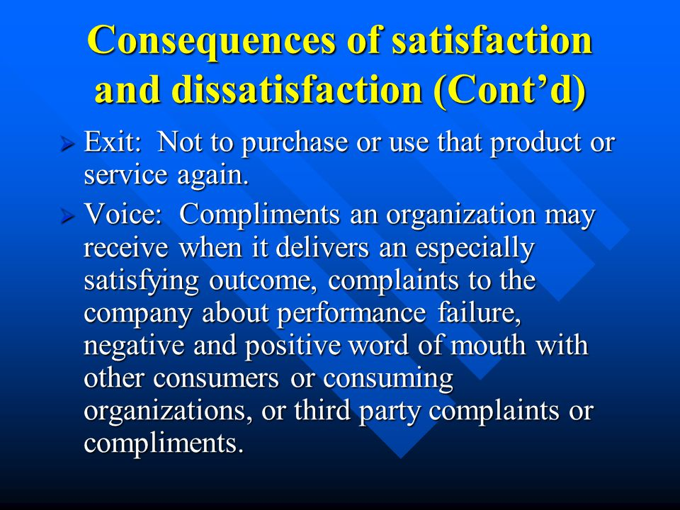 Consequences of satisfaction and dissatisfaction (Cont'd)  Exit: Not to purchase or use that product or service again.