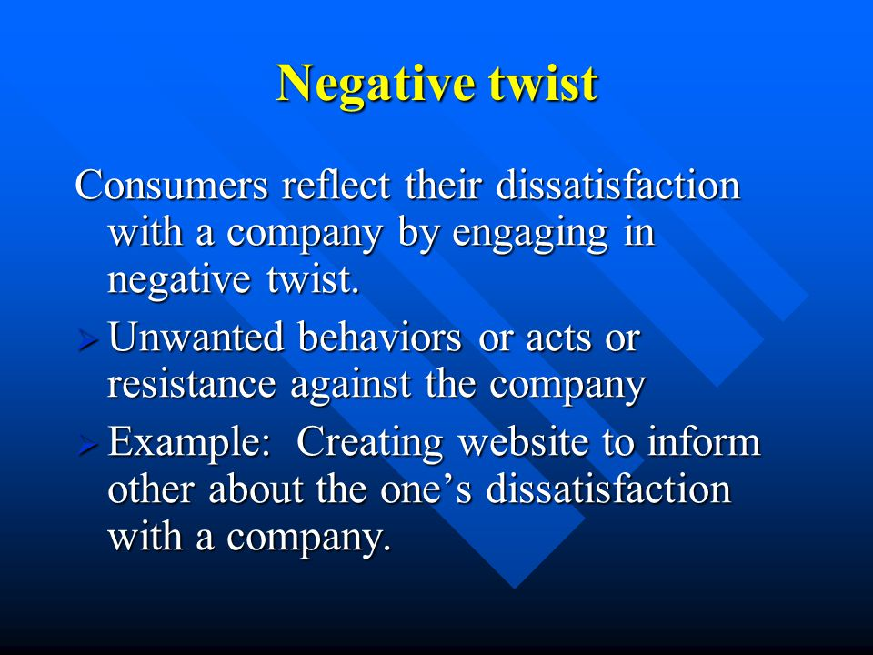 Negative twist Consumers reflect their dissatisfaction with a company by engaging in negative twist.