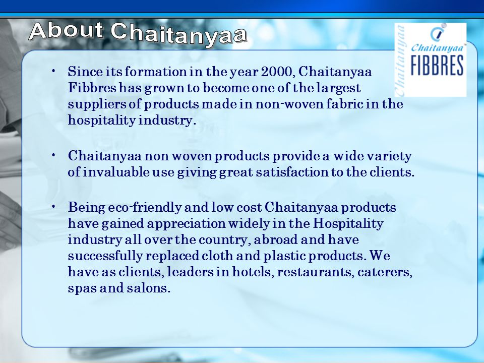 Since its formation in the year 2000, Chaitanyaa Fibbres has grown to become one of the largest suppliers of products made in non-woven fabric in the hospitality industry.