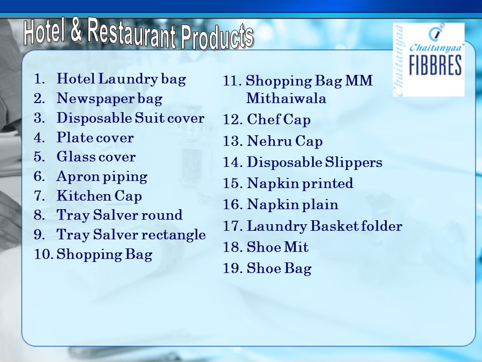 1.Hotel Laundry bag 2.Newspaper bag 3.Disposable Suit cover 4.Plate cover 5.Glass cover 6.Apron piping 7.Kitchen Cap 8.Tray Salver round 9.Tray Salver rectangle 10.Shopping Bag 11.