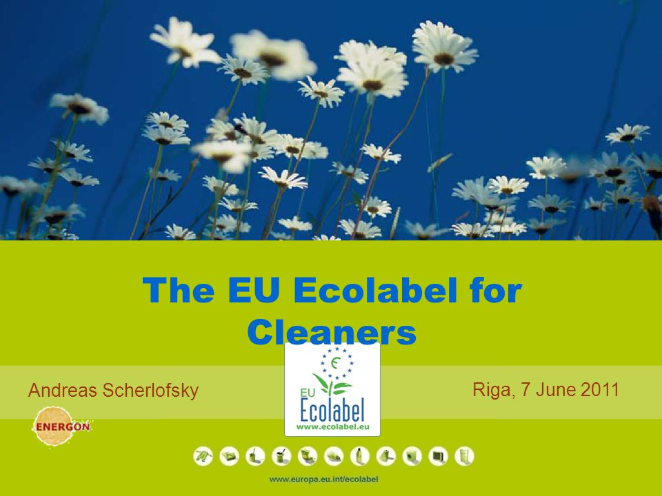 The EU Ecolabel for Cleaners Andreas Scherlofsky Riga, 7 June 2011