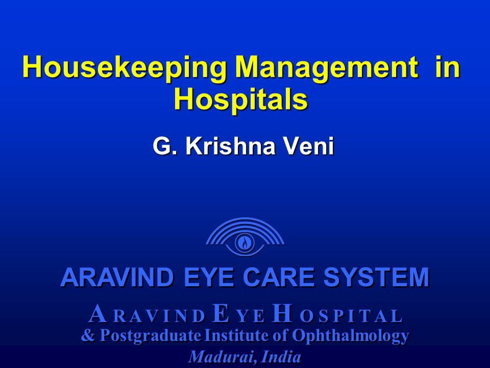 A R A V I N D E Y E C A R E S Y S T E M Overview on Housekeeping Department Historical Perspective  Under direction of ward nurse  The concept of Housekeeping was not clear Modern Perspective  Psychological Impact of patients  Improved hygienic practices and better sanitary conditions have a direct relationship to the post operative complications.