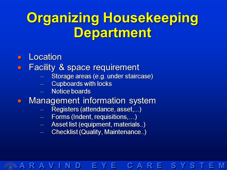 A R A V I N D E Y E C A R E S Y S T E M Organizing Housekeeping Department  Location  Facility & space requirement  Storage areas (e.g.