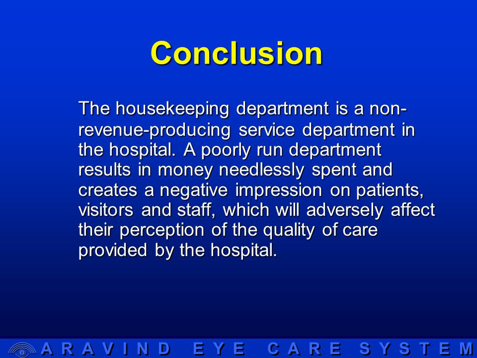 A R A V I N D E Y E C A R E S Y S T E M Conclusion The housekeeping department is a non- revenue-producing service department in the hospital.