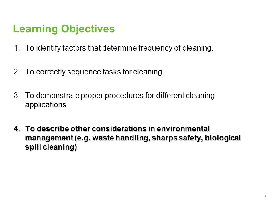 2 Learning Objectives 1.To identify factors that determine frequency of cleaning.