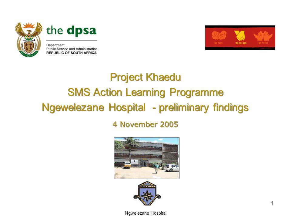 Ngwelezane Hospital 1 Project Khaedu SMS Action Learning Programme Ngewelezane Hospital - preliminary findings Project Khaedu SMS Action Learning Programme Ngewelezane Hospital - preliminary findings 4 November 2005