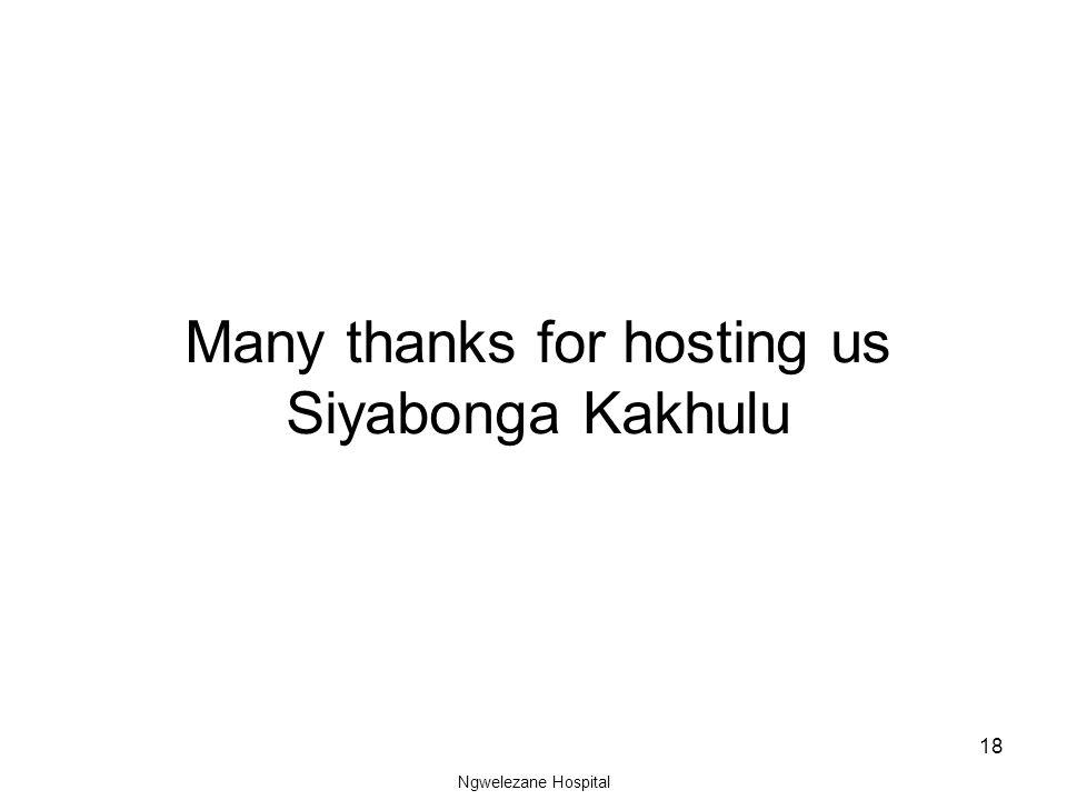 Ngwelezane Hospital 18 Many thanks for hosting us Siyabonga Kakhulu