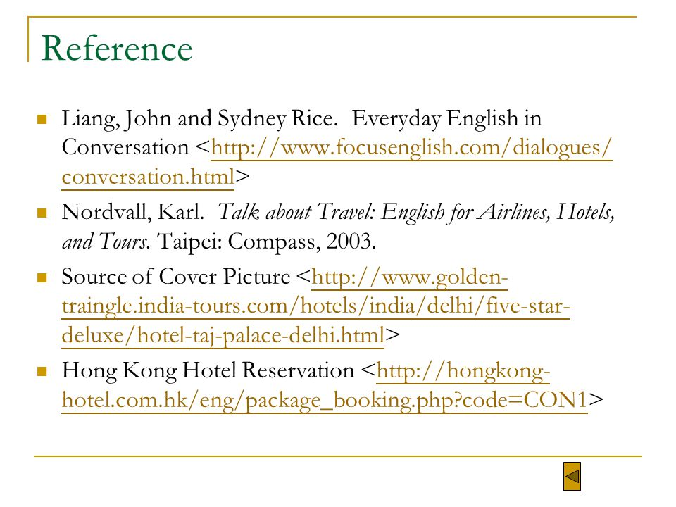 Reference Liang, John and Sydney Rice. Everyday English in Conversation http://www.focusenglish.com/dialogues/ conversation.html Nordvall, Karl. Talk