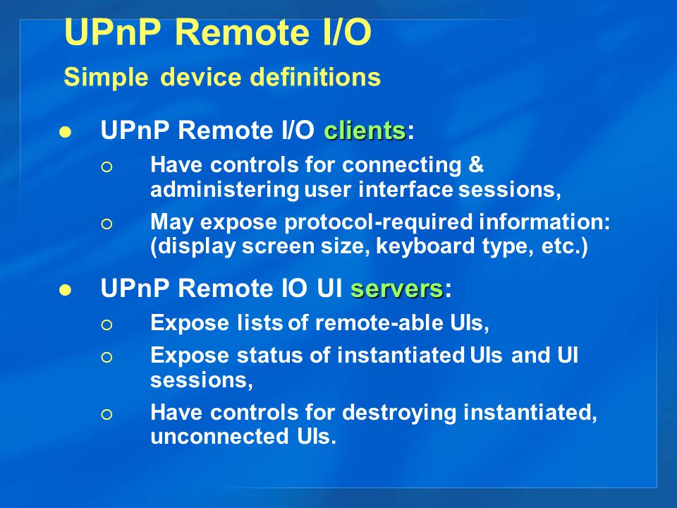 UPnP Remote I/O Basic DCP servers UPnP Remote I/O UI servers advertise listings of remote-enabled UIs.