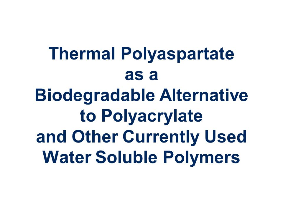 Thermal Polyaspartate as a Biodegradable Alternative to Polyacrylate and Other Currently Used Water Soluble Polymers