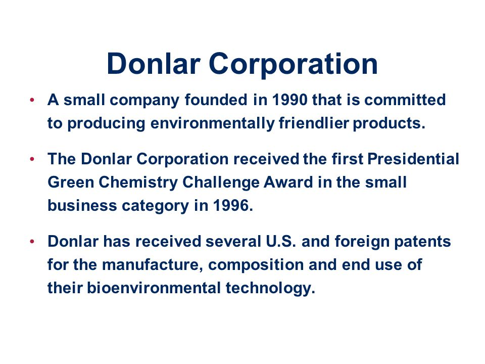 Donlar Corporation A small company founded in 1990 that is committed to producing environmentally friendlier products.