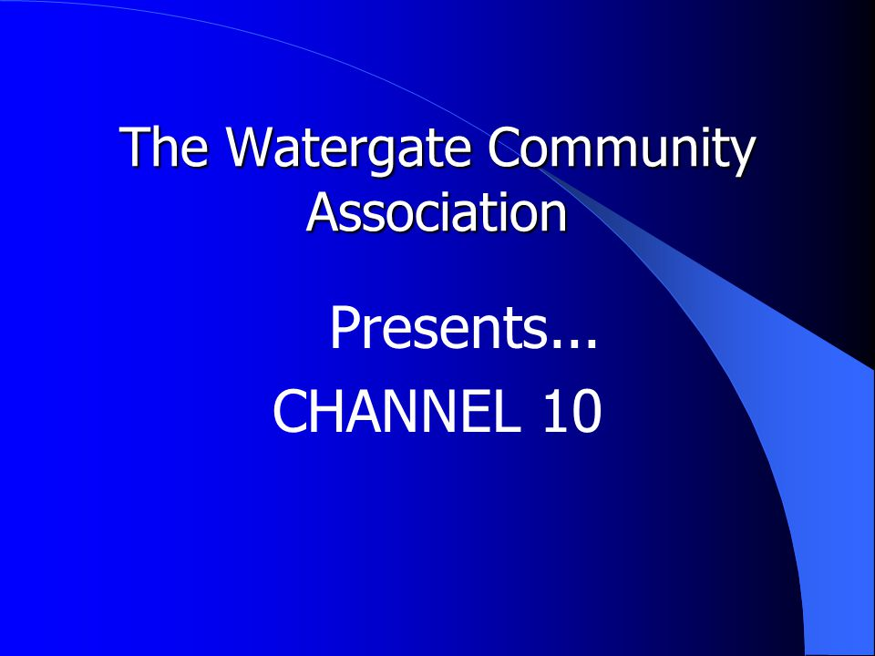 The Watergate Community Association Presents... CHANNEL 10