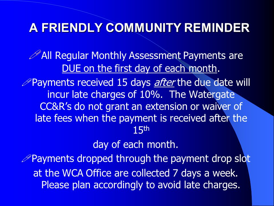 A FRIENDLY COMMUNITY REMINDER  All Regular Monthly Assessment Payments are DUE on the first day of each month.