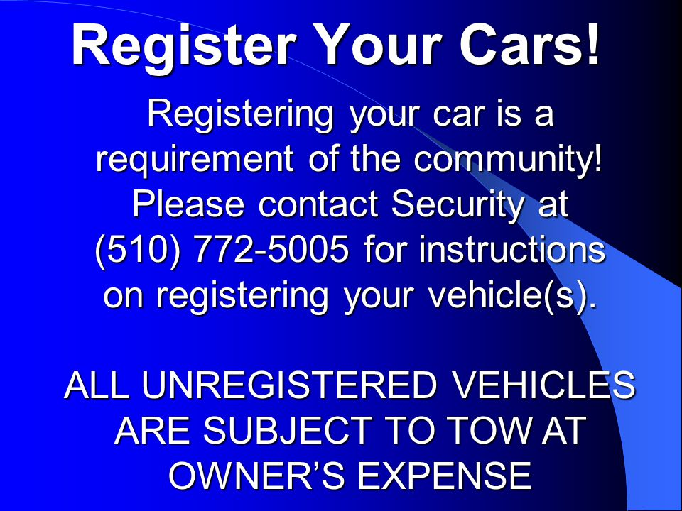 Register Your Cars. Registering your car is a requirement of the community.