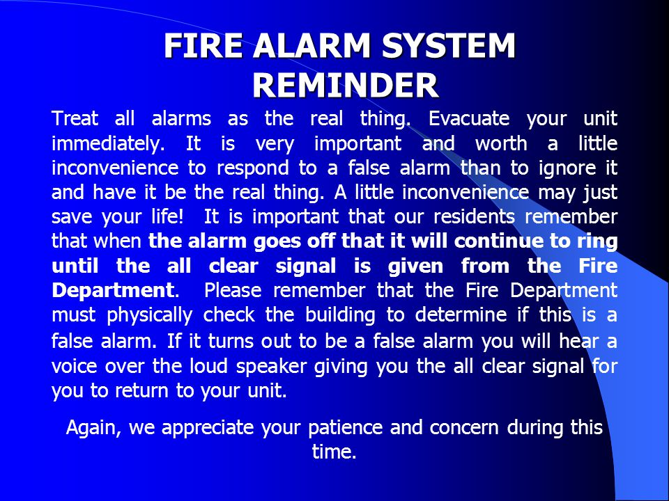 FIRE ALARM SYSTEM REMINDER Treat all alarms as the real thing.