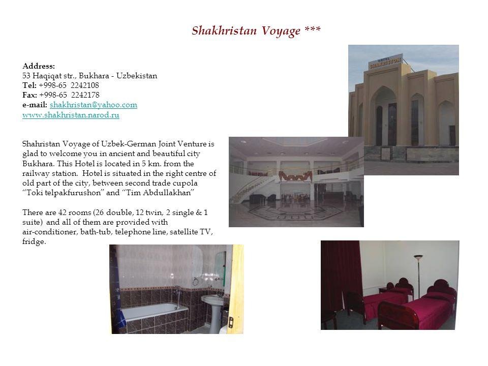 Shakhristan Voyage *** Address: 53 Haqiqat str., Bukhara - Uzbekistan Tel: +998-65 2242108 Fax: +998-65 2242178 e-mail: shakhristan@yahoo.comshakhristan@yahoo.com www.shakhristan.narod.ru Shahristan Voyage of Uzbek-German Joint Venture is glad to welcome you in ancient and beautiful city Bukhara.