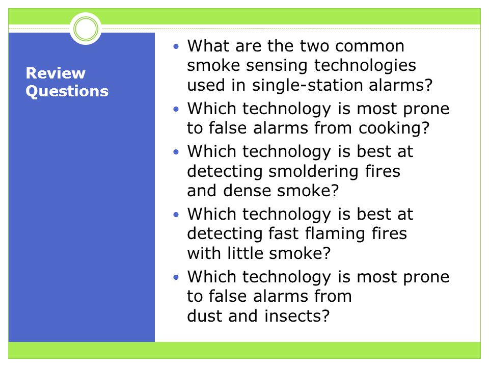 Review Questions What are the two common smoke sensing technologies used in single-station alarms.