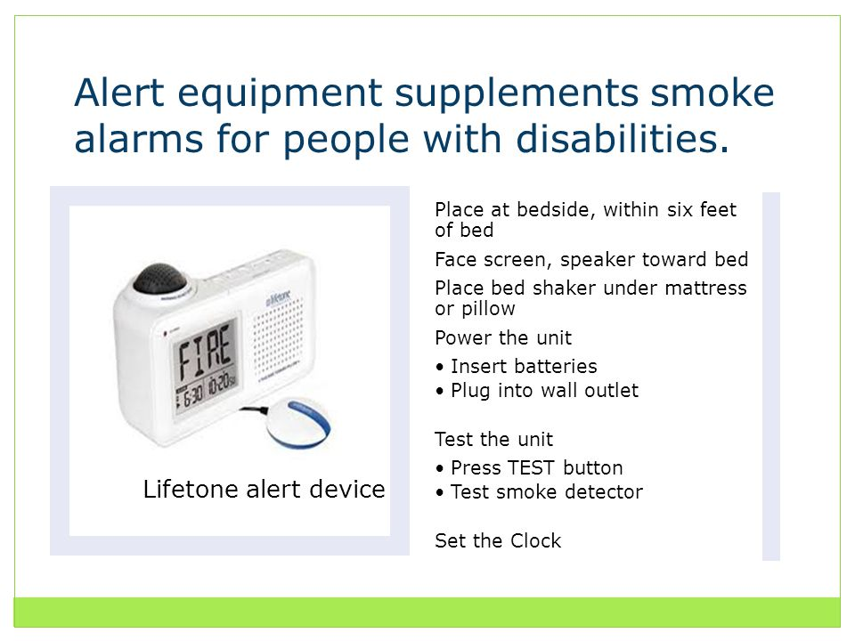 Alert equipment supplements smoke alarms for people with disabilities.