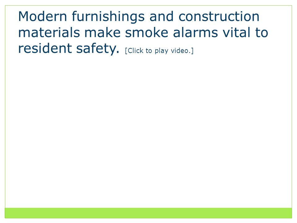Modern furnishings and construction materials make smoke alarms vital to resident safety.