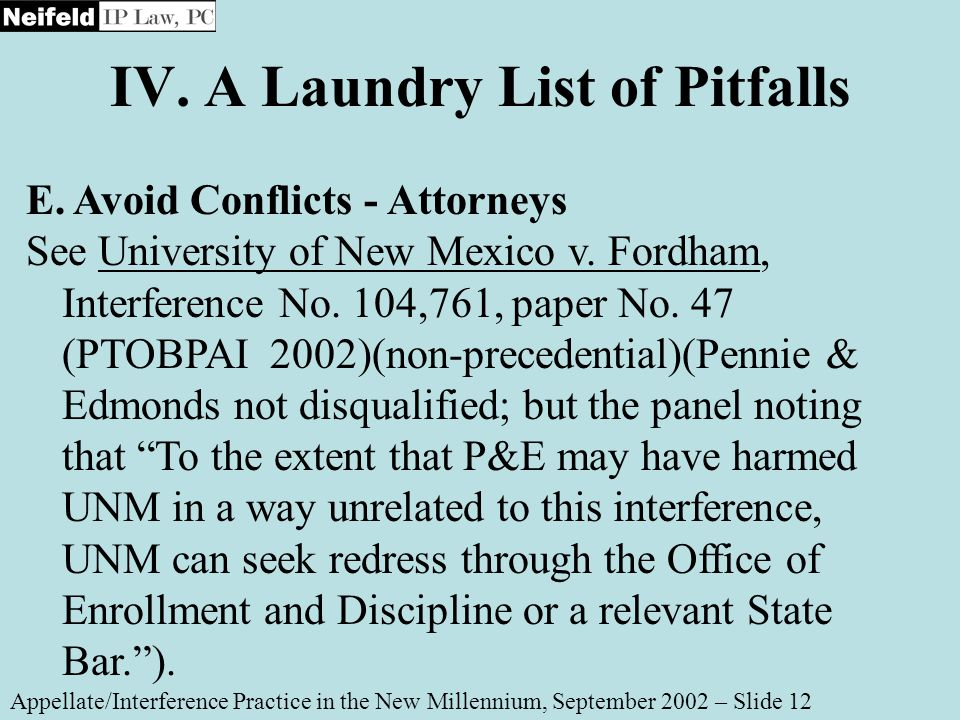 IV. A Laundry List of Pitfalls Appellate/Interference Practice in the New Millennium, September 2002 – Slide 12 E. Avoid Conflicts - Attorneys See Uni