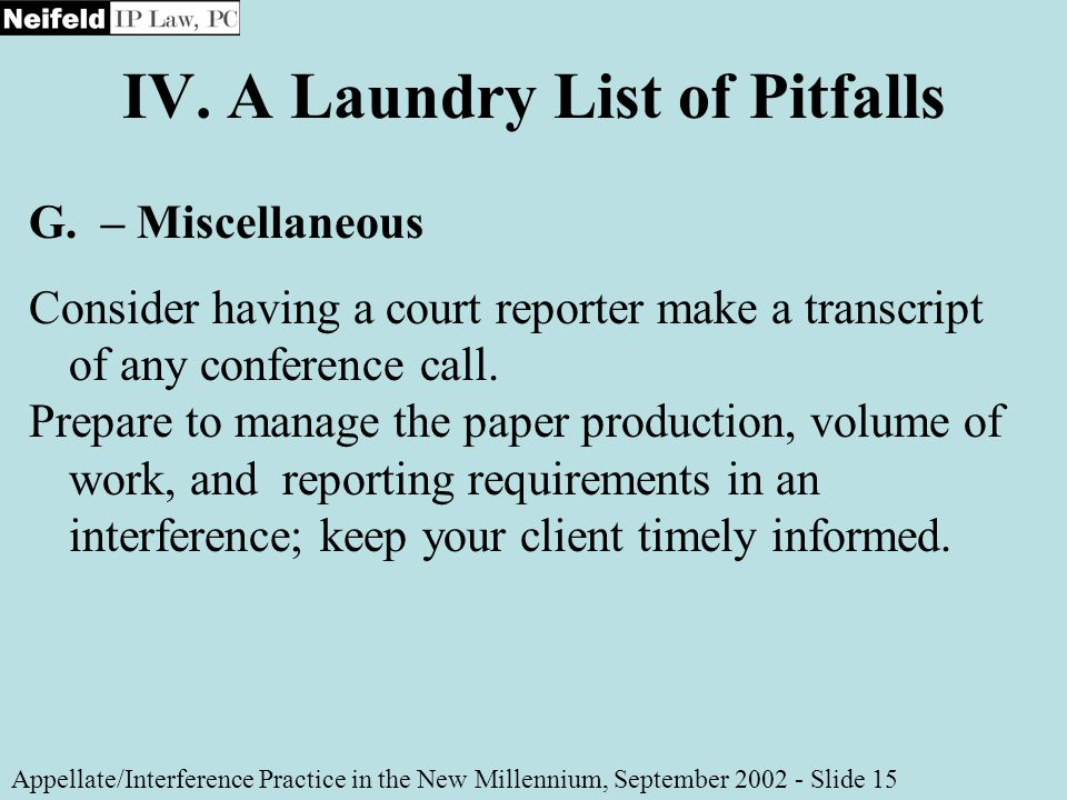IV. A Laundry List of Pitfalls Appellate/Interference Practice in the New Millennium, September 2002 - Slide 15 G. – Miscellaneous Consider having a c