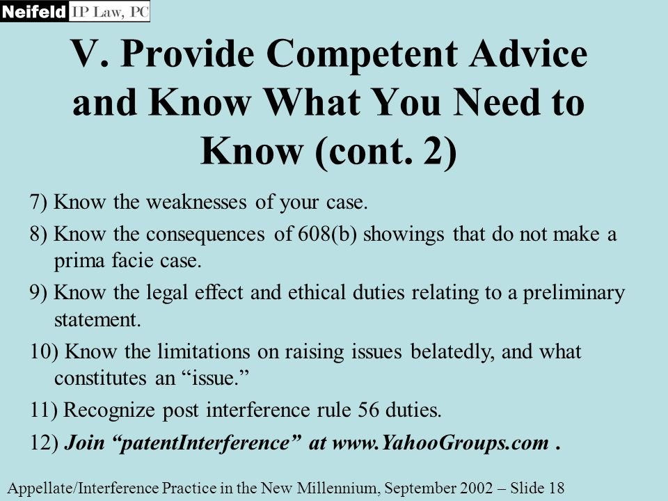 V. Provide Competent Advice and Know What You Need to Know (cont. 2) Appellate/Interference Practice in the New Millennium, September 2002 – Slide 18