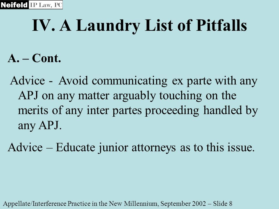 IV. A Laundry List of Pitfalls Appellate/Interference Practice in the New Millennium, September 2002 – Slide 8 A. – Cont. Advice - Avoid communicating