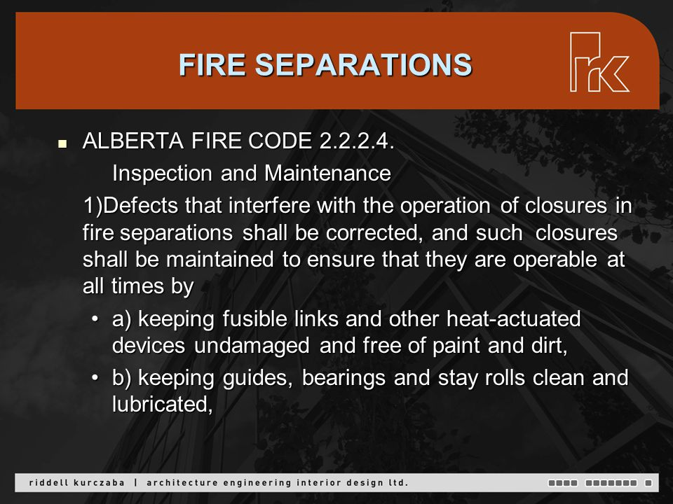 FIRE SEPARATIONS cont'd c) making necessary adjustments and repairs to door hardware and accessories to ensure proper closing and latching, andc) making necessary adjustments and repairs to door hardware and accessories to ensure proper closing and latching, and d) repairing or replacing inoperative parts of hold- open devices and automatic releasing devices.d) repairing or replacing inoperative parts of hold- open devices and automatic releasing devices.