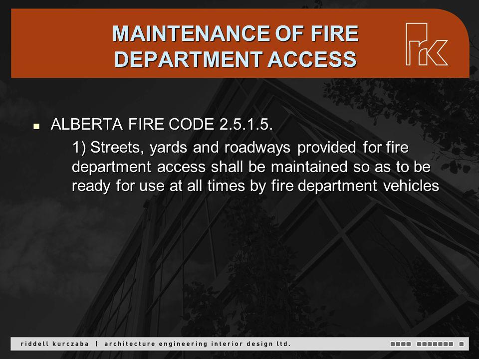 MAINTENANCE OF FIRE DEPARTMENT ACCESS ALBERTA FIRE CODE 2.5.1.5.