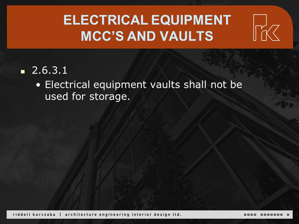 ELECTRICAL EQUIPMENT MCC'S AND VAULTS 2.6.3.1 Electrical equipment vaults shall not be used for storage.